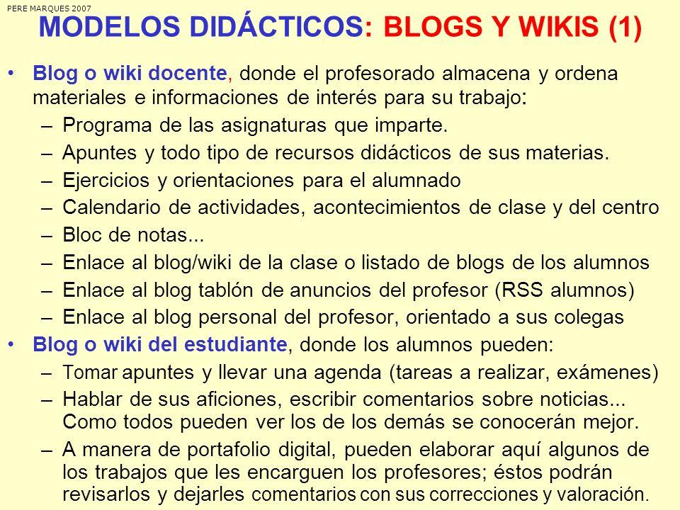 MODELOS DIDÁCTICOS: BLOGS Y WIKIS (1) Blog o wiki docente, donde el profesorado almacena y ordena materiales e informaciones de interés para su trabaj