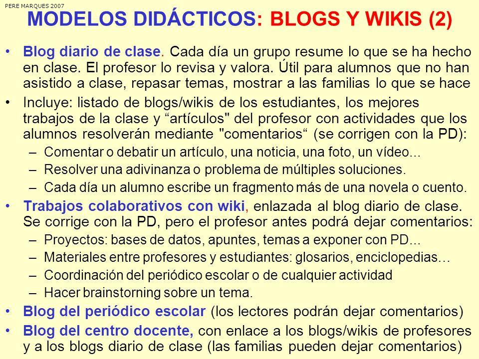 MODELOS DIDÁCTICOS: BLOGS Y WIKIS (2) Blog diario de clase. Cada día un grupo resume lo que se ha hecho en clase. El profesor lo revisa y valora. Útil
