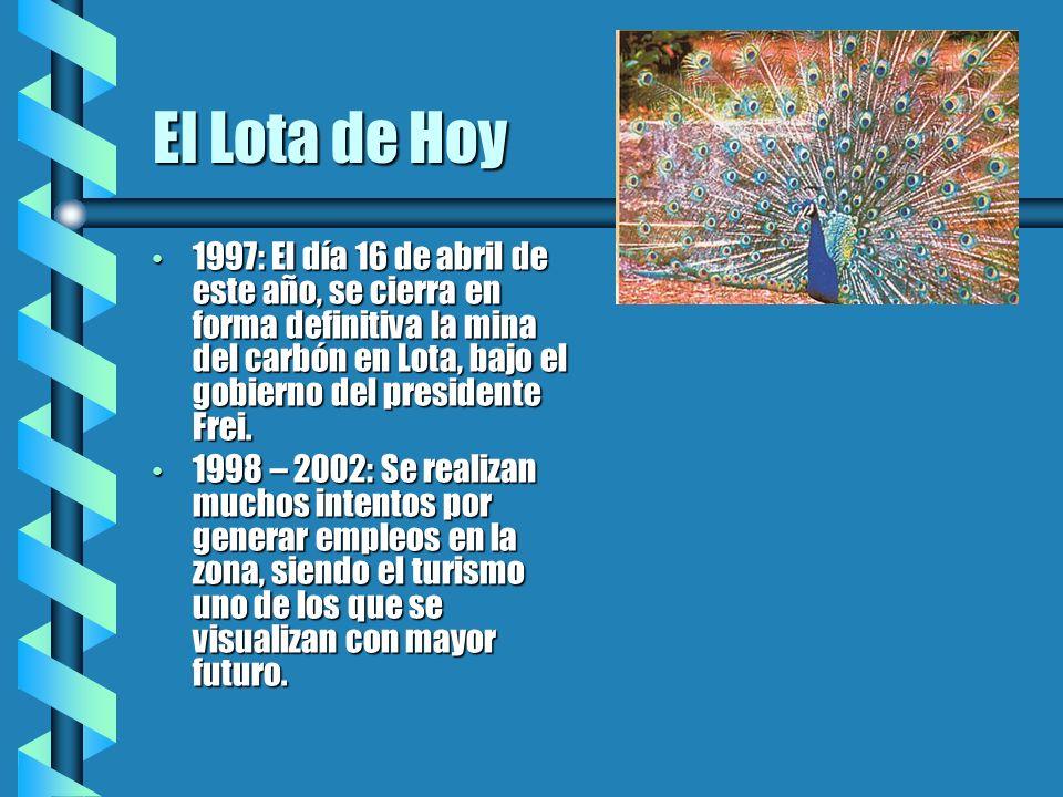 El Lota de Hoy 1997: El día 16 de abril de este año, se cierra en forma definitiva la mina del carbón en Lota, bajo el gobierno del presidente Frei. 1