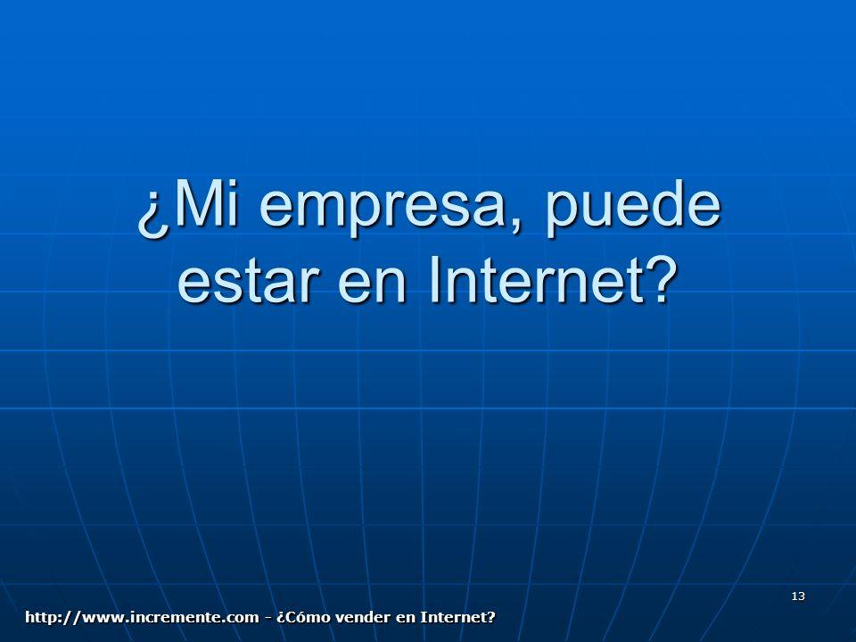 13 ¿Mi empresa, puede estar en Internet? http://www.incremente.com - ¿Cómo vender en Internet?
