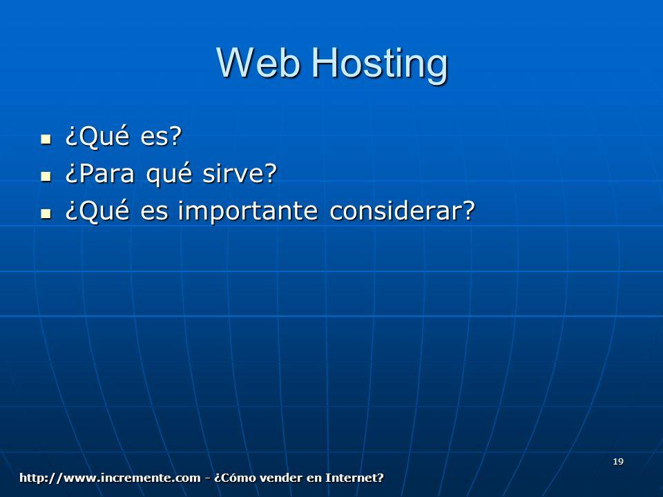 19 Web Hosting ¿Qué es. ¿Qué es. ¿Para qué sirve.