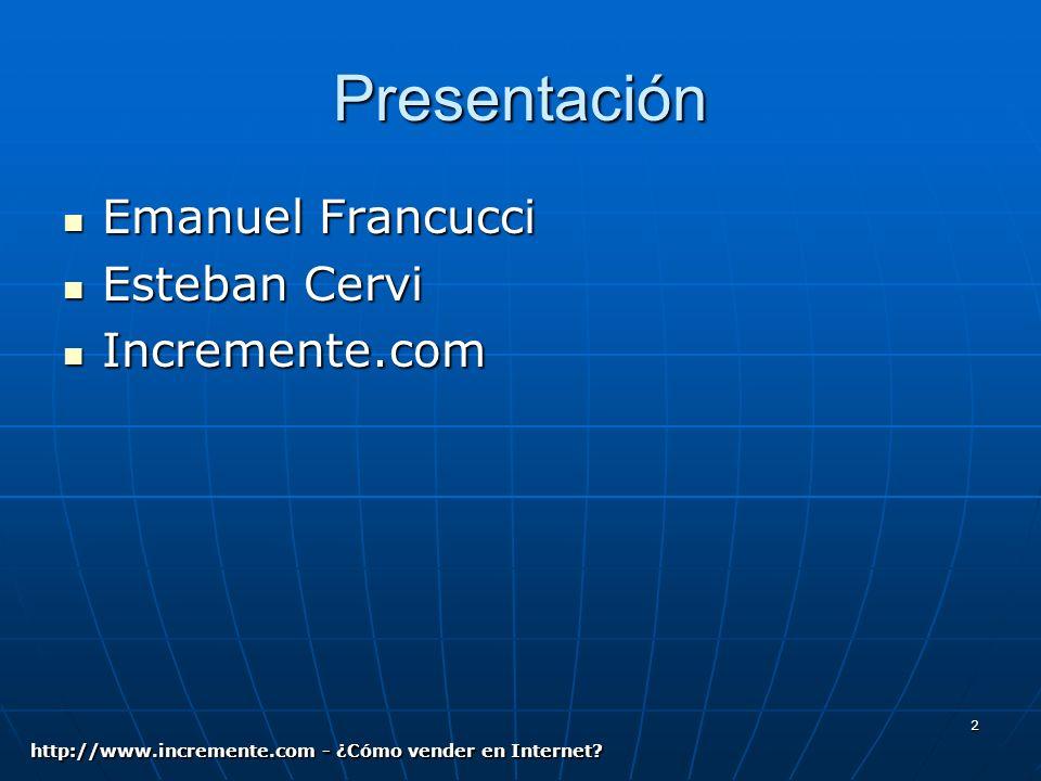 2 Presentación Emanuel Francucci Emanuel Francucci Esteban Cervi Esteban Cervi Incremente.com Incremente.com http://www.incremente.com - ¿Cómo vender en Internet