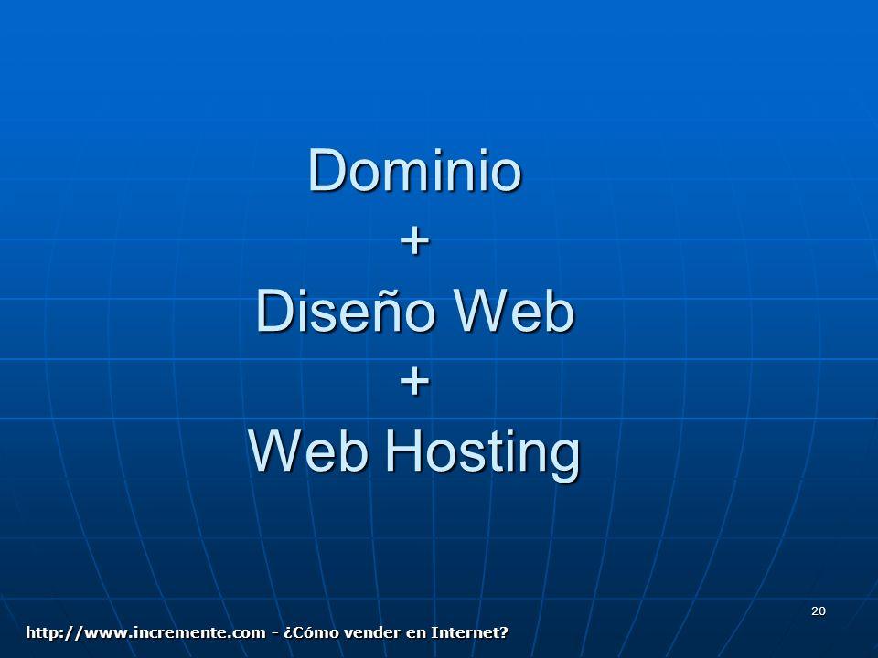 20 Dominio + Diseño Web + Web Hosting http://www.incremente.com - ¿Cómo vender en Internet