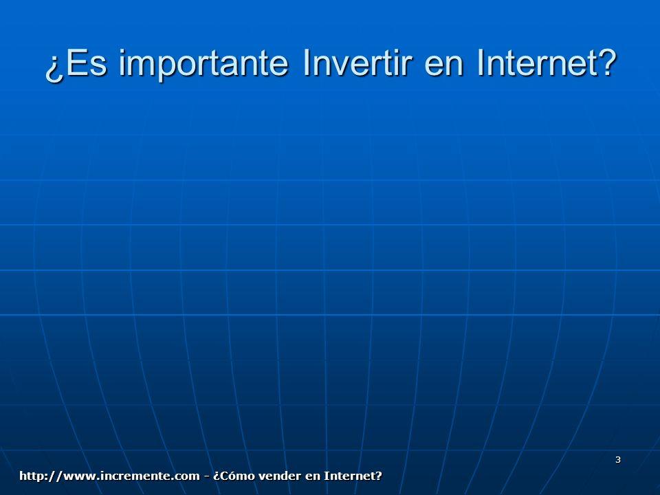 3 ¿Es importante Invertir en Internet? http://www.incremente.com - ¿Cómo vender en Internet?