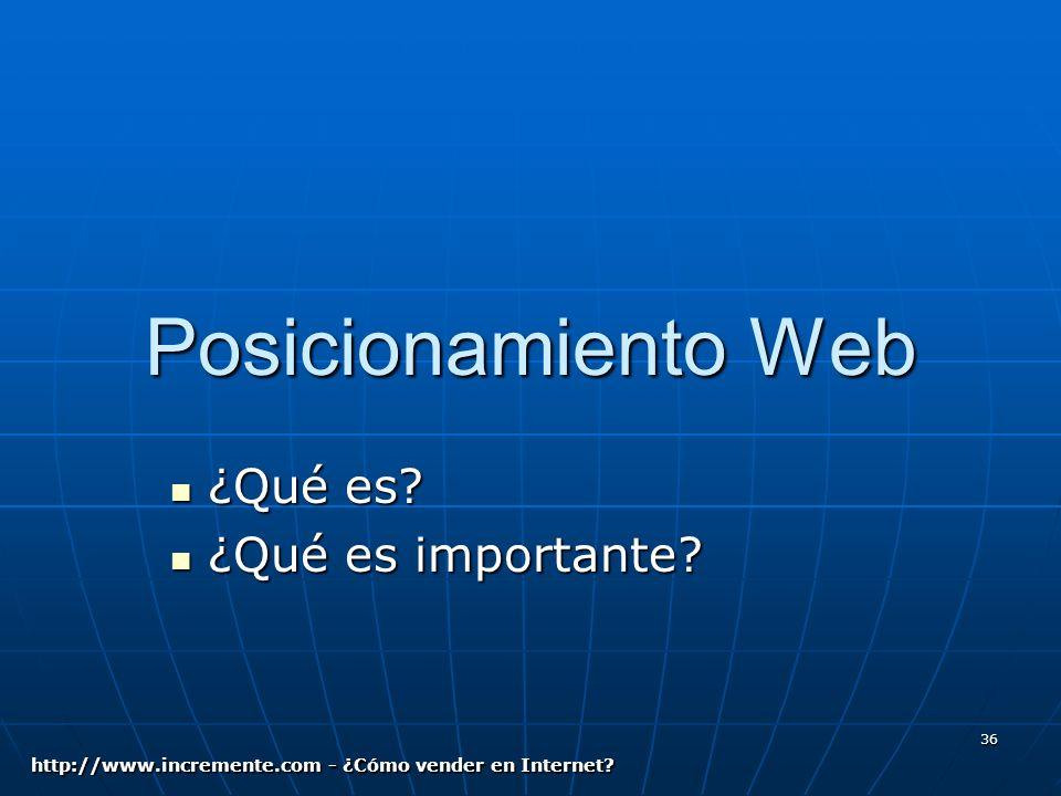 36 Posicionamiento Web ¿Qué es. ¿Qué es. ¿Qué es importante.