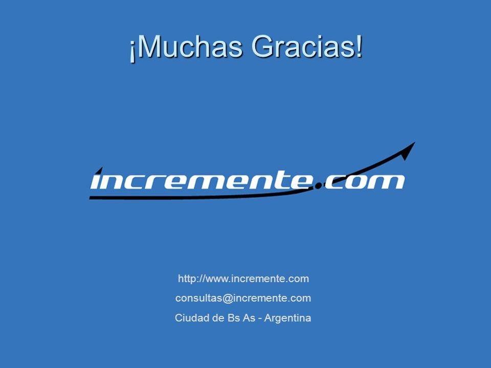 ¡Muchas Gracias! http://www.incremente.com consultas@incremente.com Ciudad de Bs As - Argentina