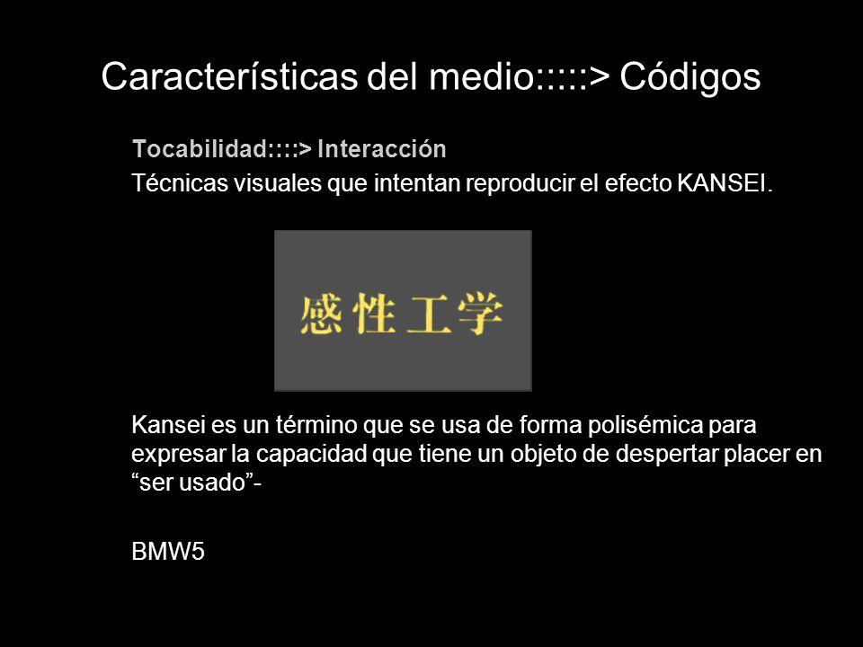 Tocabilidad::::> Interacción Técnicas visuales que intentan reproducir el efecto KANSEI. Kansei es un término que se usa de forma polisémica para expr