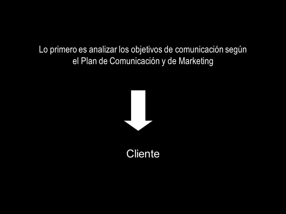 Lo primero es analizar los objetivos de comunicación según el Plan de Comunicación y de Marketing Cliente