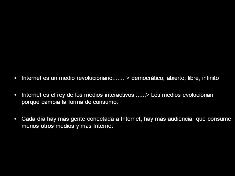 Internet es un medio revolucionario::::::: > democrático, abierto, libre, infinito Internet es el rey de los medios interactivos:::::::> Los medios ev