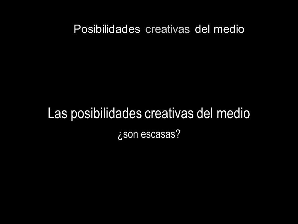 Posibilidades creativas del medio Las posibilidades creativas del medio ¿son escasas?