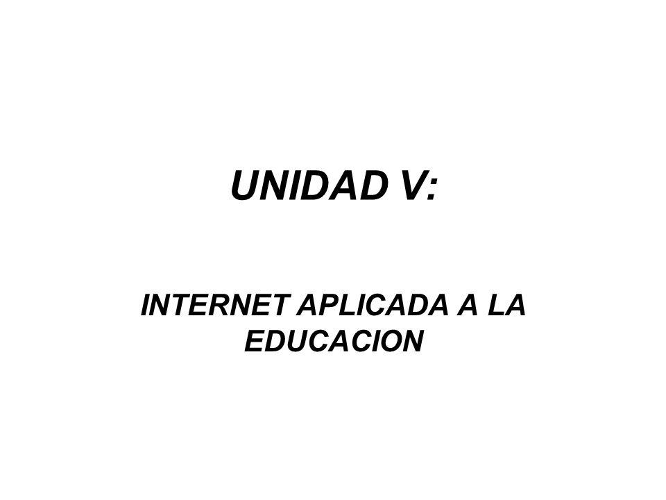 UNIDAD V: INTERNET APLICADA A LA EDUCACION