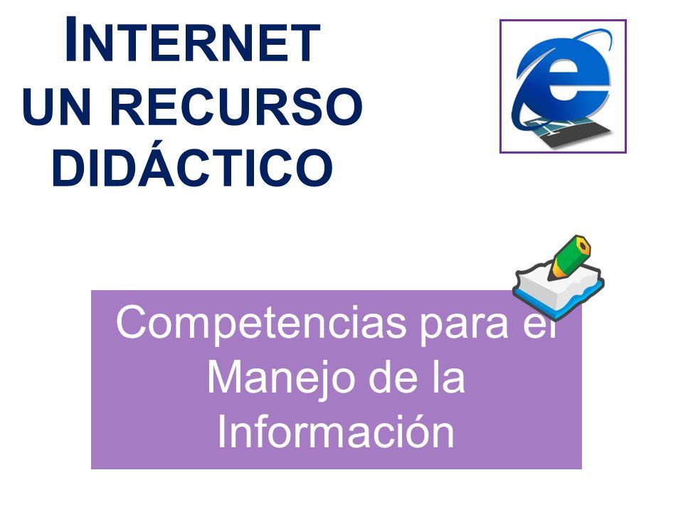 I NTERNET UN RECURSO DIDÁCTICO Competencias para el Manejo de la Información