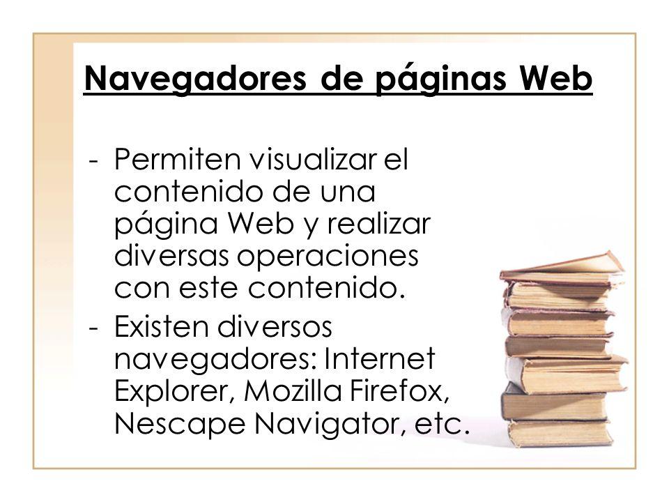 -Permiten visualizar el contenido de una página Web y realizar diversas operaciones con este contenido. -Existen diversos navegadores: Internet Explor
