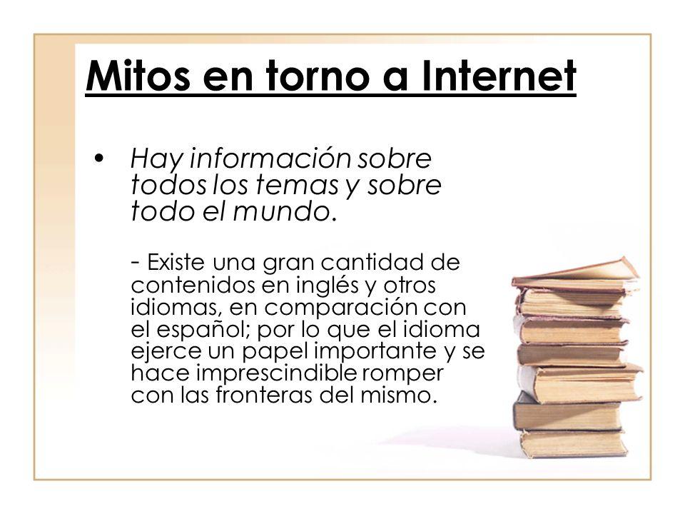 Hay información sobre todos los temas y sobre todo el mundo. - Existe una gran cantidad de contenidos en inglés y otros idiomas, en comparación con el