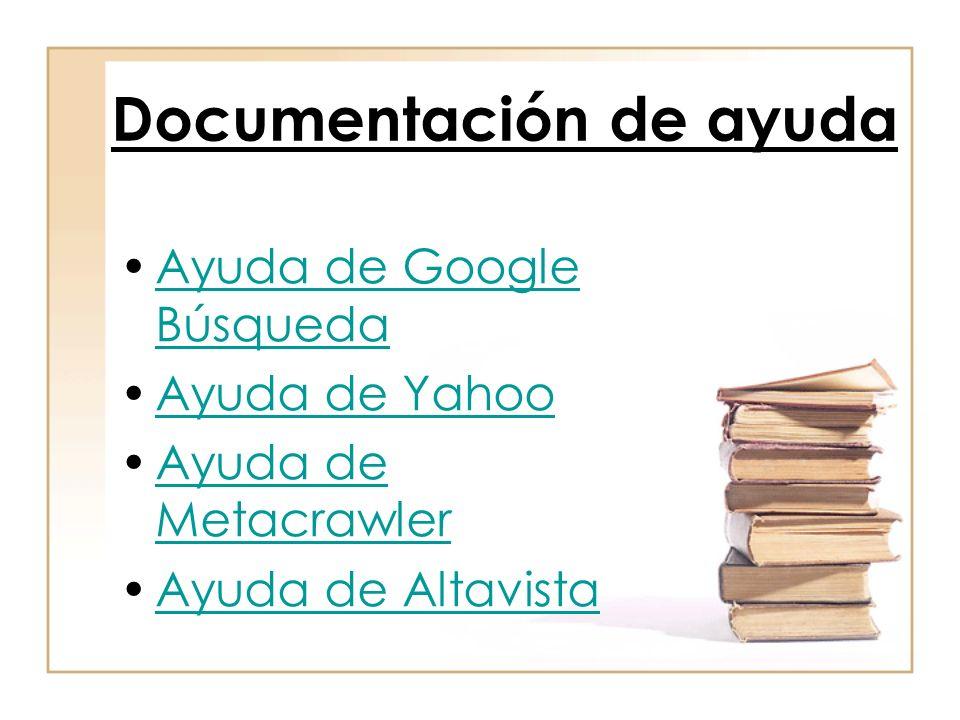 Documentación de ayuda Ayuda de Google BúsquedaAyuda de Google Búsqueda Ayuda de Yahoo Ayuda de MetacrawlerAyuda de Metacrawler Ayuda de Altavista