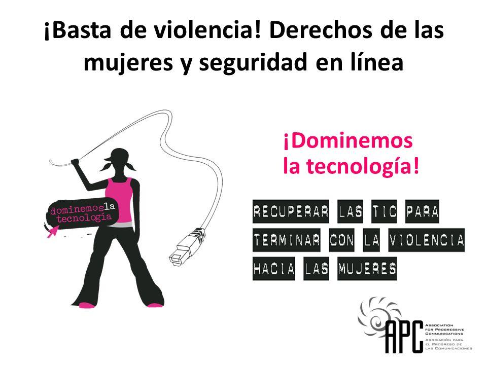 ¡Basta de violencia! Derechos de las mujeres y seguridad en línea ¡Dominemos la tecnología!