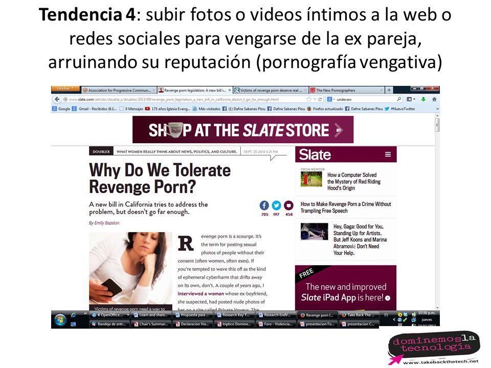 Tendencia 4: subir fotos o videos íntimos a la web o redes sociales para vengarse de la ex pareja, arruinando su reputación (pornografía vengativa)