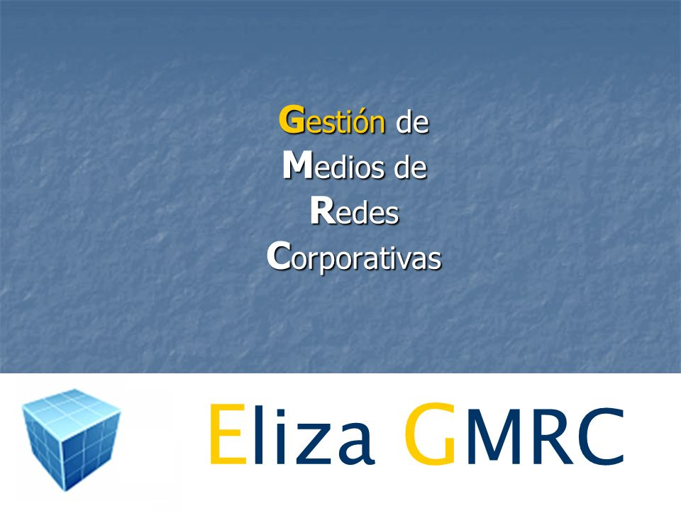 JMJ – Eliza GMRC E liza G MRC G estión de M edios de R edes C orporativas
