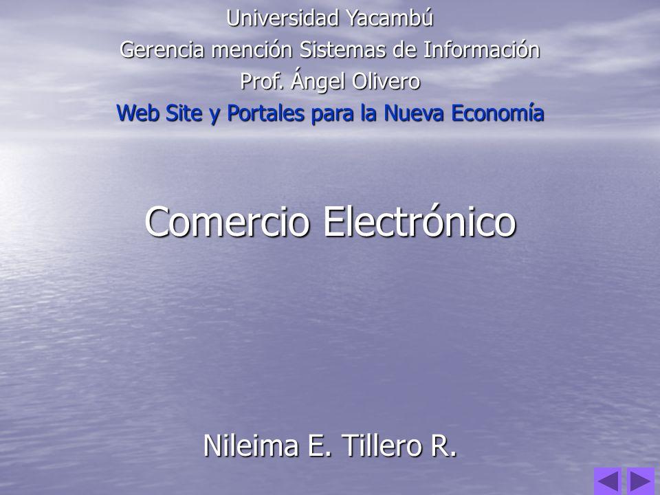 Comercio Electrónico Nileima E. Tillero R. Universidad Yacambú Gerencia mención Sistemas de Información Prof. Ángel Olivero Web Site y Portales para l
