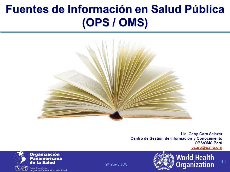 29 febrero 2008 1 |1 | Fuentes de Información en Salud Pública (OPS / OMS) Lic.