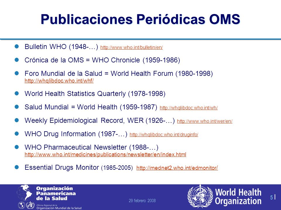 29 febrero 2008 66 | Redes y Bases de Datos OMS UNAIDS/WHO Global HIV/AIDS Online Database http://www.who.int/globalatlas/pgrms/HIV/ http://www.who.int/globalatlas/pgrms/HIV/ Global Tuberculosis Database http://www.who.int/globalatlas/pgrms/HIV/ http://www.who.int/globalatlas/pgrms/HIV/ Global Atlas of the Health Workforce http://www.who.int/globalatlas/autologin/hrh_login.asp http://www.who.int/globalatlas/autologin/hrh_login.asp FluNet http://www.who.int/flunet http://www.who.int/flunet DengueNet http://www.who.int/denguenet http://www.who.int/denguenet RabNet http://www.who.int/rabnet http://www.who.int/rabnet Global Alliance for the Elimination of Blinding Trachoma http://www.who.int/globalatlas/pgrms/Trachoma/ http://www.who.int/globalatlas/pgrms/Trachoma/ Project Atlas: Resources for Mental Health and Neurological Disorders Global Information System on Alcohol and Health http://www.who.int/globalatlas/LoginManagement/autologins/gad_login.asp http://www.who.int/globalatlas/LoginManagement/autologins/gad_login.asp Health Metrics Network http://www.who.int/healthmetrics/en/ http://www.who.int/healthmetrics/en/