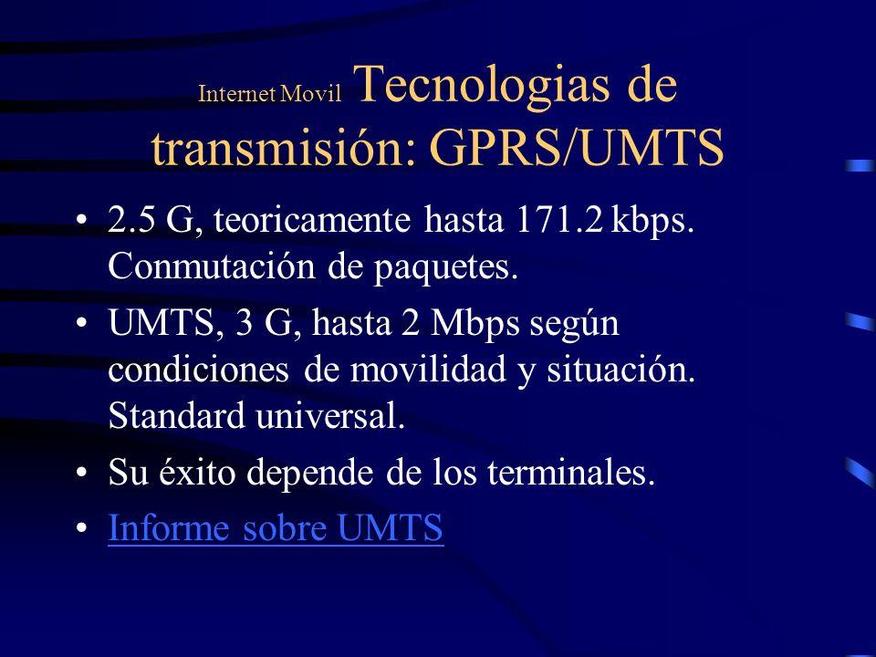 Internet Movil Tecnologias de transmisión: GPRS/UMTS 2.5 G, teoricamente hasta 171.2 kbps. Conmutación de paquetes. UMTS, 3 G, hasta 2 Mbps según cond