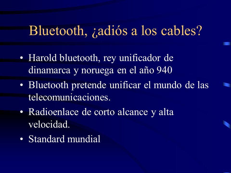 Bluetooth, ¿adiós a los cables? Harold bluetooth, rey unificador de dinamarca y noruega en el año 940 Bluetooth pretende unificar el mundo de las tele