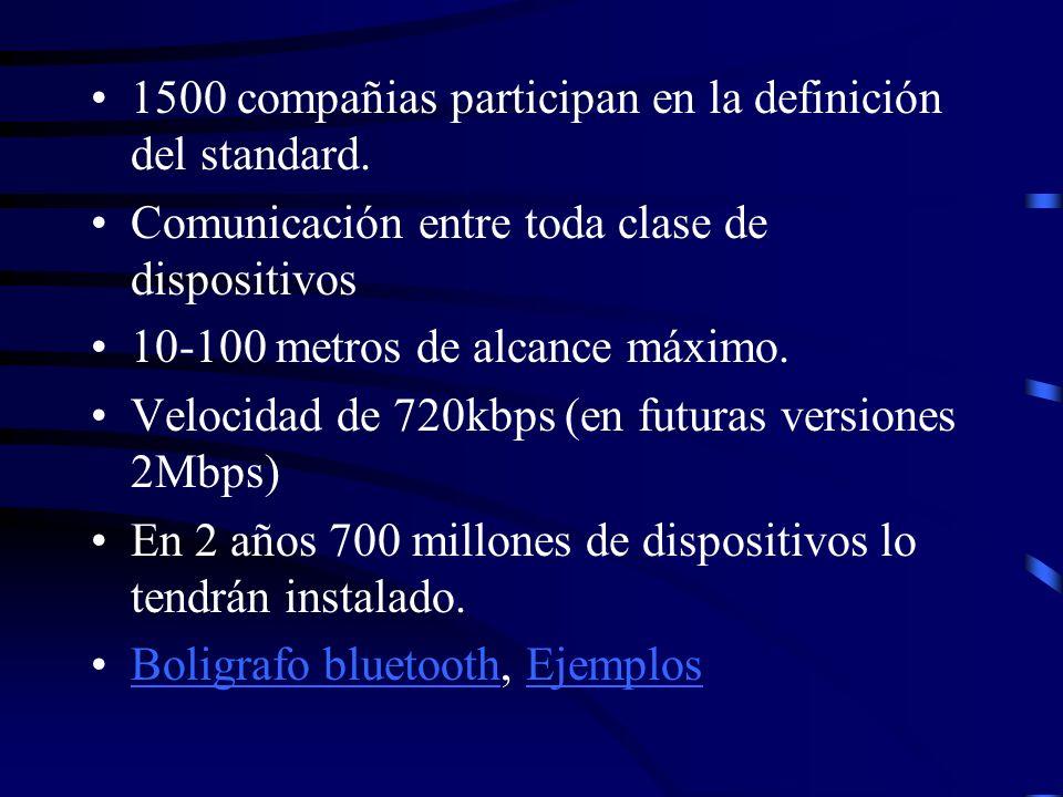 1500 compañias participan en la definición del standard. Comunicación entre toda clase de dispositivos 10-100 metros de alcance máximo. Velocidad de 7