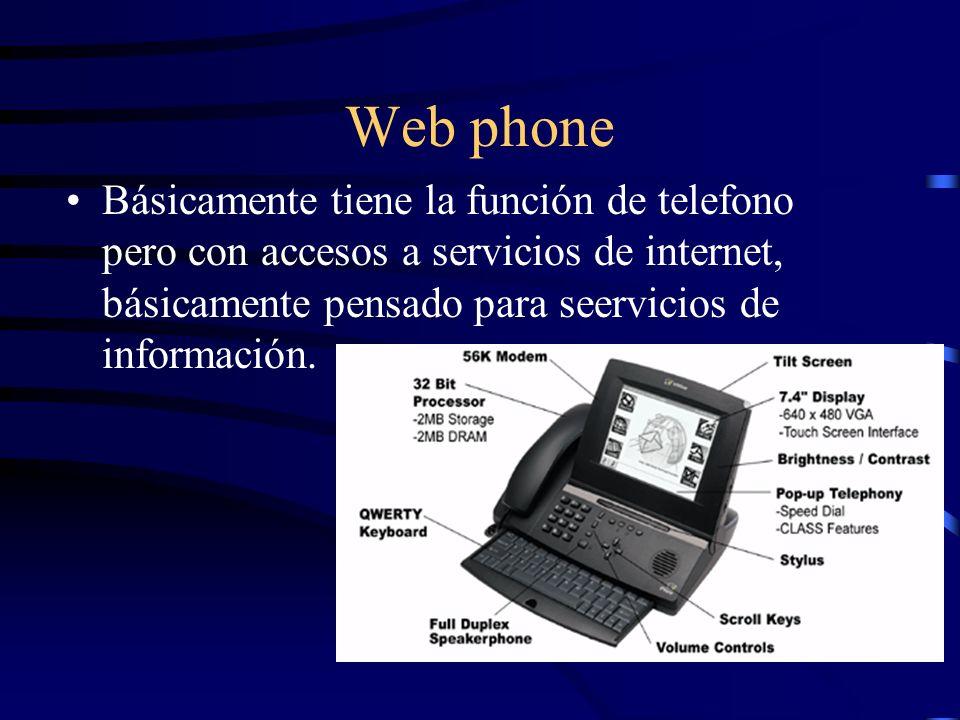 Web phone Básicamente tiene la función de telefono pero con accesos a servicios de internet, básicamente pensado para seervicios de información.