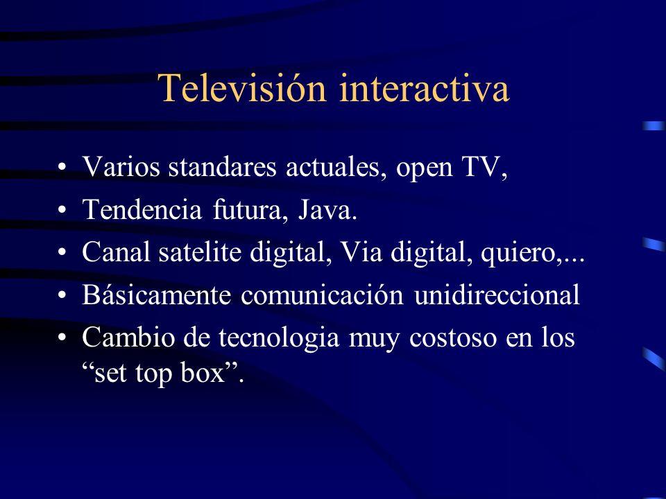 Televisión interactiva Varios standares actuales, open TV, Tendencia futura, Java. Canal satelite digital, Via digital, quiero,... Básicamente comunic