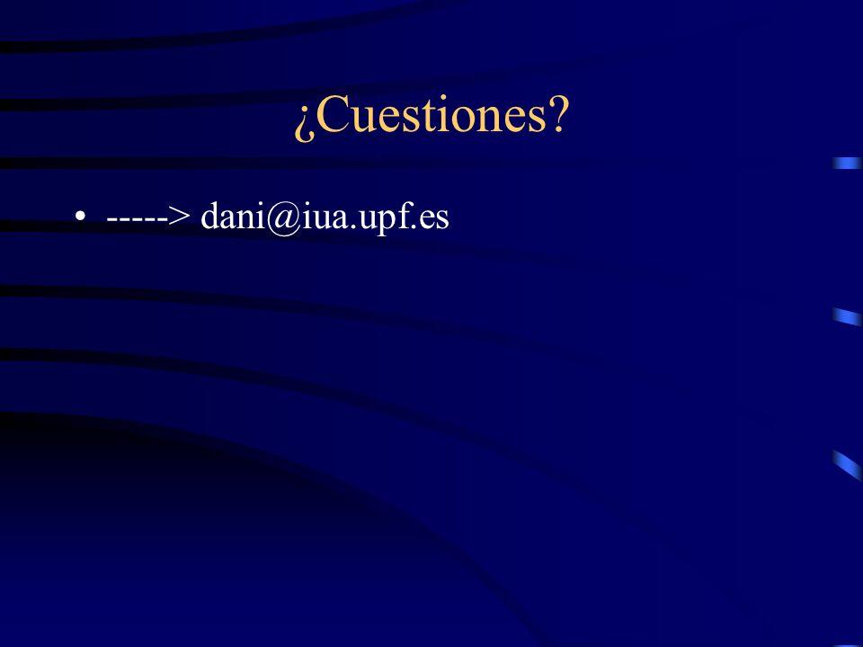 ¿Cuestiones? -----> dani@iua.upf.es