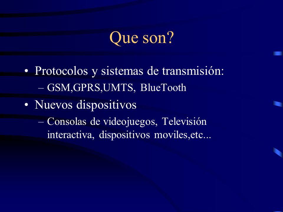 Que son? Protocolos y sistemas de transmisión: –GSM,GPRS,UMTS, BlueTooth Nuevos dispositivos –Consolas de videojuegos, Televisión interactiva, disposi