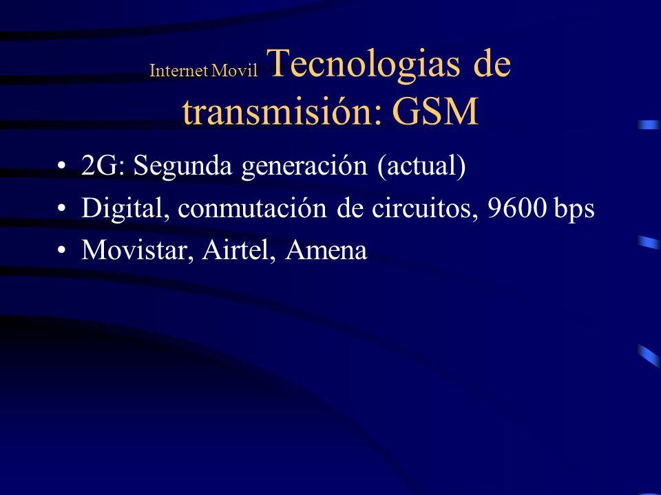 Internet Movil Tecnologias de transmisión: GSM 2G: Segunda generación (actual) Digital, conmutación de circuitos, 9600 bps Movistar, Airtel, Amena