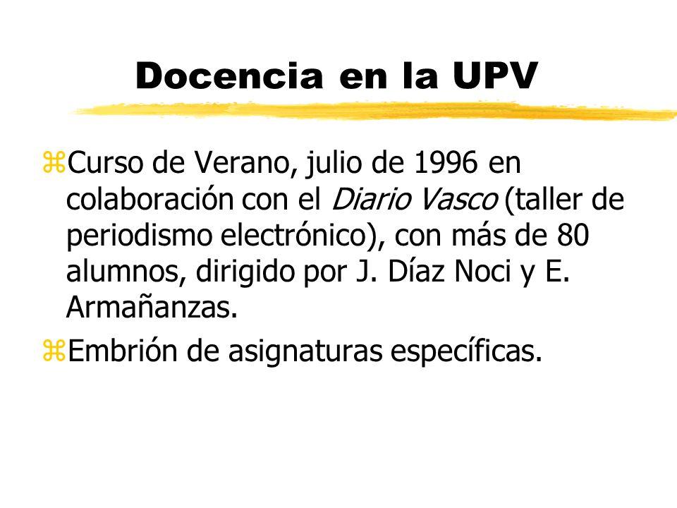 Docencia en la UPV zCurso de Verano, julio de 1996 en colaboración con el Diario Vasco (taller de periodismo electrónico), con más de 80 alumnos, dirigido por J.