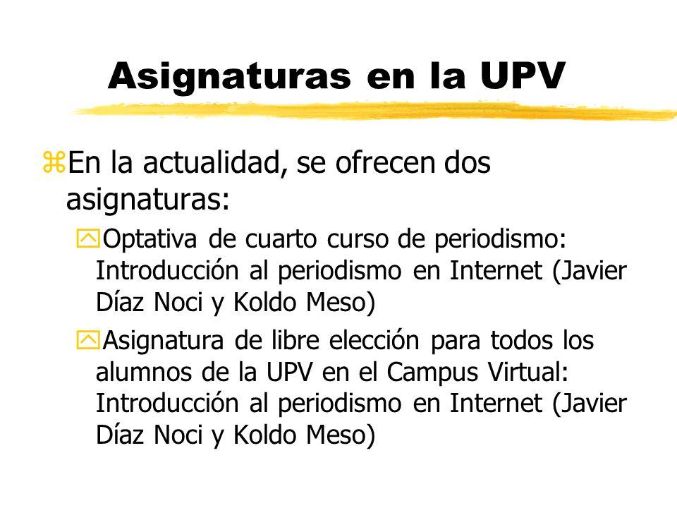 Asignaturas en la UPV zPeriodismo electrónico y producción multimedia (1996-1997, 1997-1998, 1998- 1999). Libre elección (Periodismo). zLa asignatura