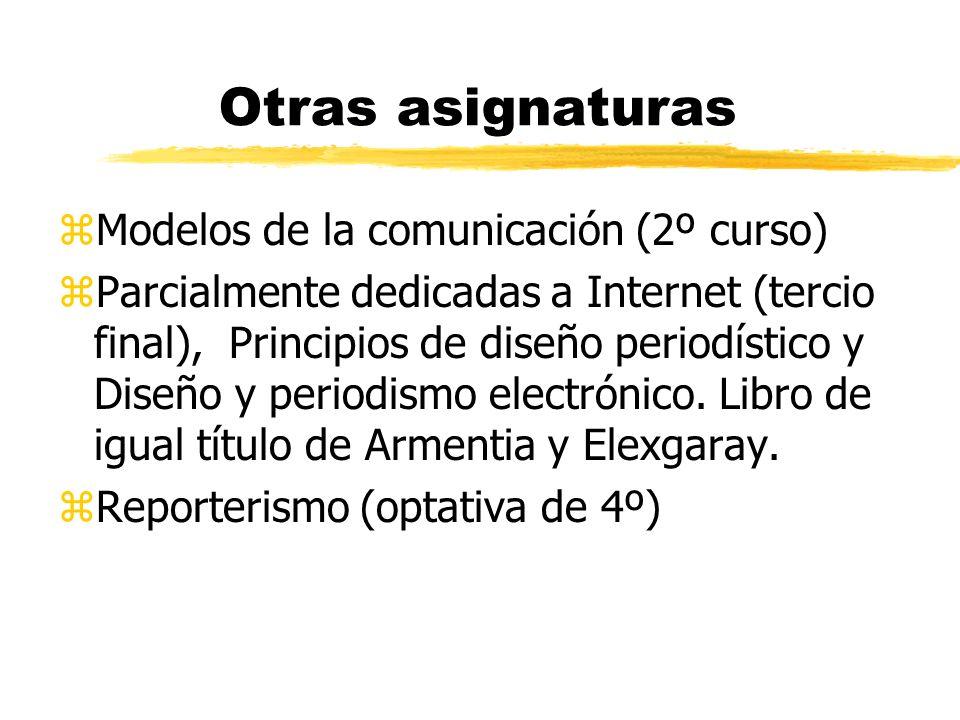 Otras asignaturas zModelos de la comunicación (2º curso) zParcialmente dedicadas a Internet (tercio final), Principios de diseño periodístico y Diseño y periodismo electrónico.