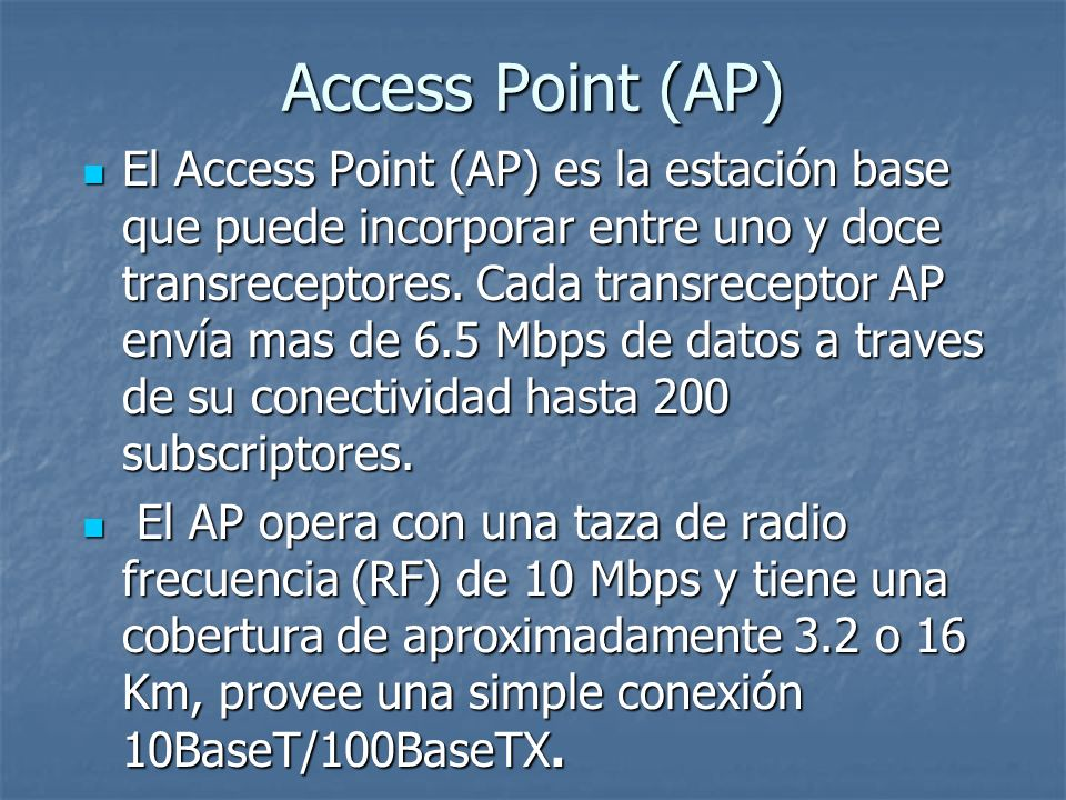 Access Point (AP) El Access Point (AP) es la estación base que puede incorporar entre uno y doce transreceptores. Cada transreceptor AP envía mas de 6