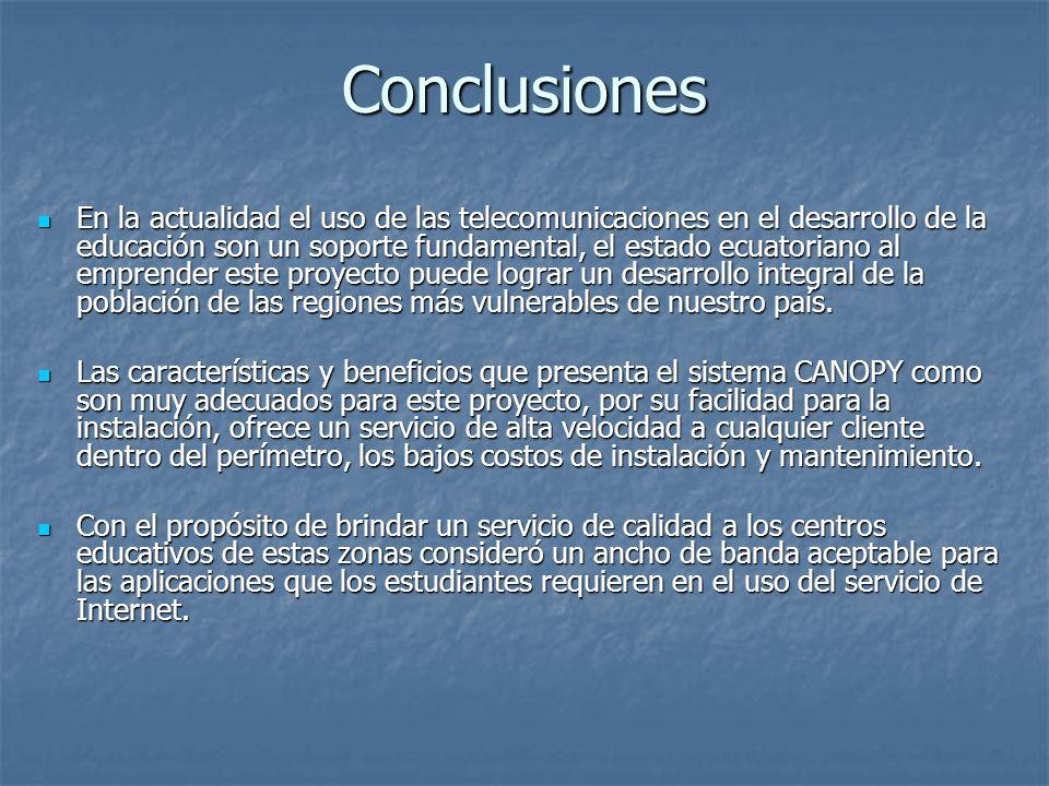 Conclusiones En la actualidad el uso de las telecomunicaciones en el desarrollo de la educación son un soporte fundamental, el estado ecuatoriano al e