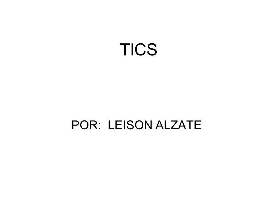 TICS POR: LEISON ALZATE