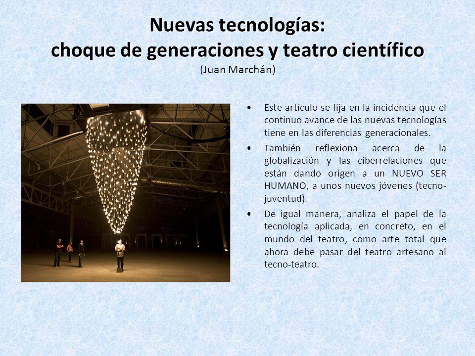 Nuevas tecnologías: choque de generaciones y teatro científico Nuevas tecnologías: choque de generaciones y teatro científico (Juan Marchán) Este artículo se fija en la incidencia que el continuo avance de las nuevas tecnologías tiene en las diferencias generacionales.