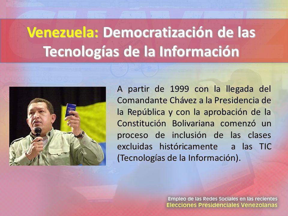 Venezuela: Democratización de las Tecnologías de la Información A partir de 1999 con la llegada del Comandante Chávez a la Presidencia de la República