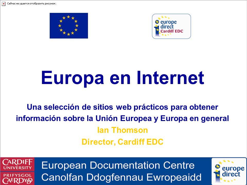 Europe on the Internet © Ian Thomson, Cardiff EDC, February 2012 Informe General sobre la actividad de la Unión Europea Informe General sobre la actividad de la Unión Europea EUROPA: Novedades Manténgase al día: Fuentes oficiales de la UE