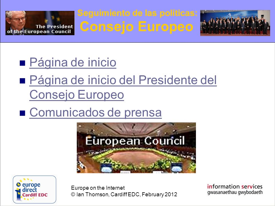 Europe on the Internet © Ian Thomson, Cardiff EDC, February 2012 Página de inicio Página de inicio del Presidente del Consejo Europeo Página de inicio