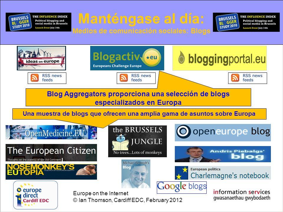 Europe on the Internet © Ian Thomson, Cardiff EDC, February 2012 Manténgase al día: Medios de comunicación sociales: Blogs Blog Aggregators proporcion