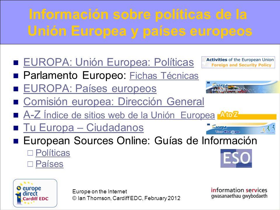 Europe on the Internet © Ian Thomson, Cardiff EDC, February 2012 EUROPA: Unión Europea: Políticas Parlamento Europeo: Fichas Técnicas Fichas Técnicas