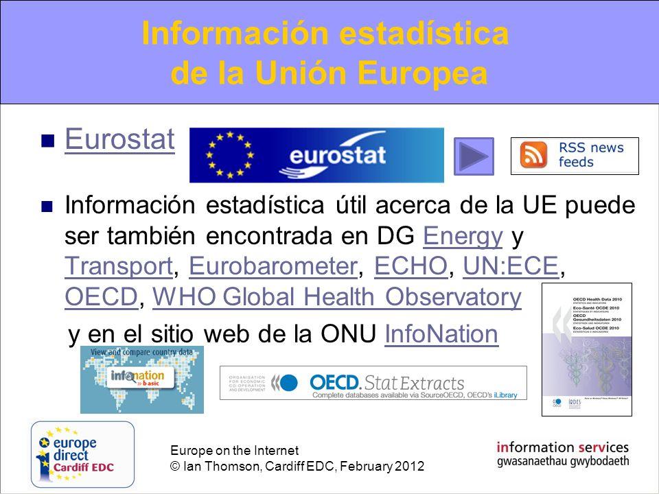 Europe on the Internet © Ian Thomson, Cardiff EDC, February 2012 Information on European Statistics Eurostat Información estadística útil acerca de la