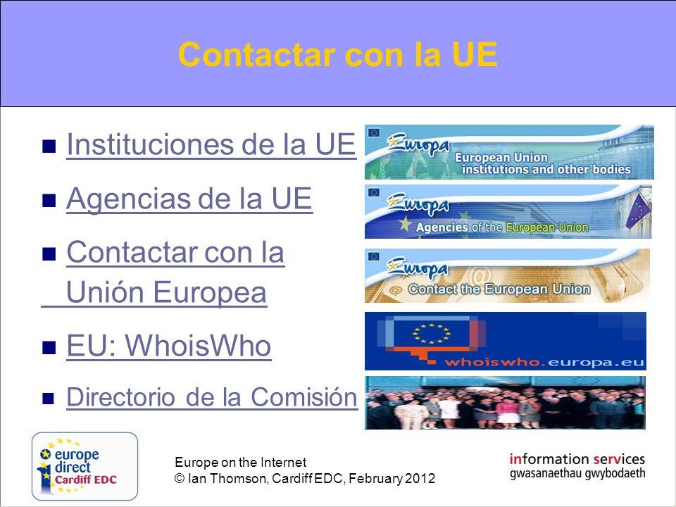 Europe on the Internet © Ian Thomson, Cardiff EDC, February 2012 Contacting the EU Instituciones de la UE Agencias de la UE Contactar con la Unión Eur