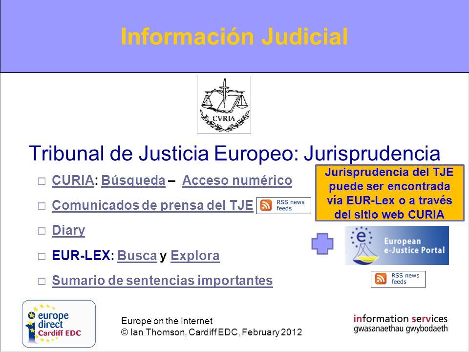 Europe on the Internet © Ian Thomson, Cardiff EDC, February 2012 Tribunal de Justicia Europeo: Jurisprudencia CURIA: Búsqueda – Acceso numérico CURIAB