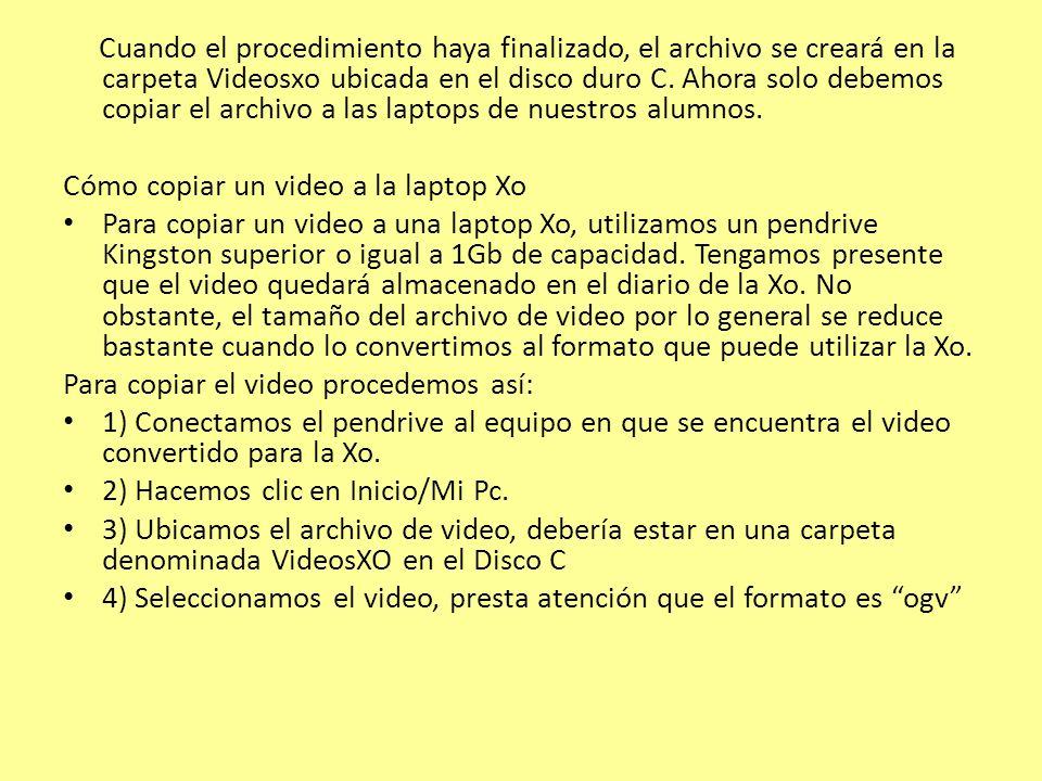 Cuando el procedimiento haya finalizado, el archivo se creará en la carpeta Videosxo ubicada en el disco duro C.