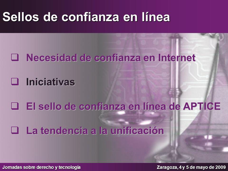Jornadas sobre derecho y tecnologíaZaragoza, 4 y 5 de mayo de 2009 Código de Conducta de APTICE ¿Qué validez tiene el distintivo de confianza en línea APTICE.